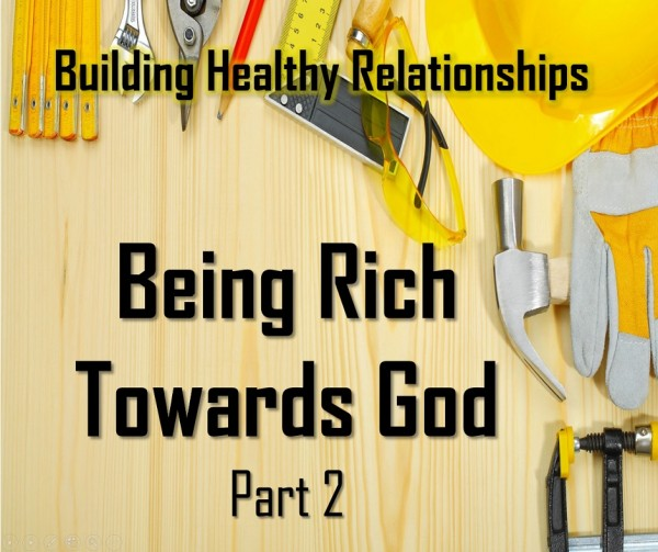 LOC 08b BUILDING HEALTHY RELATIONSHIPS -  BEING RICH TOWARD GOD PART 2