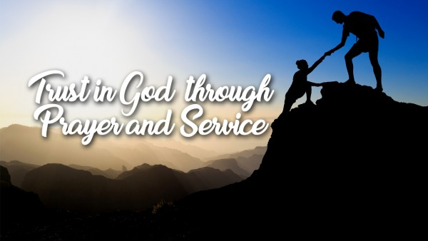 trust-in-god-through-prayer-and-serviceTrust in God through Prayer and Service