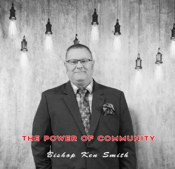 the-power-of-community-bishop-ken-smithThe Power Of Community (Bishop Ken Smith)