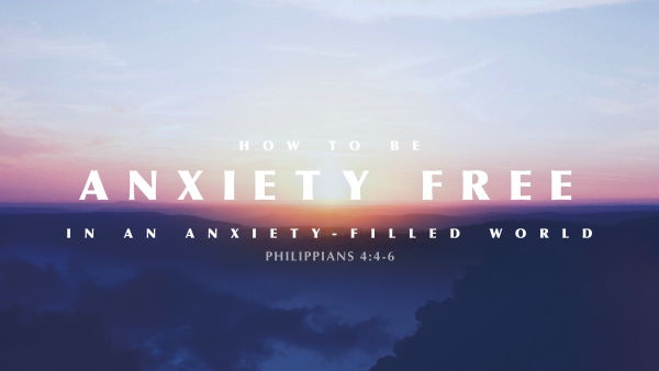 sermon-how-to-be-anxiety-free-in-an-anxiety-filled-worldSERMON: How to Be Anxiety Free in an Anxiety-Filled World