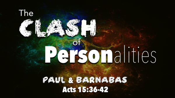 acts-1536-41-the-clash-of-personalities-paul-barnabusActs 15:36-41 The Clash of Personalities (Paul & Barnabus)
