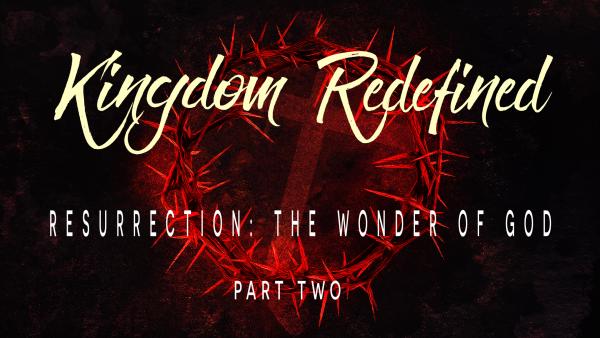 Resurrection: The Wonder of God, Part 2