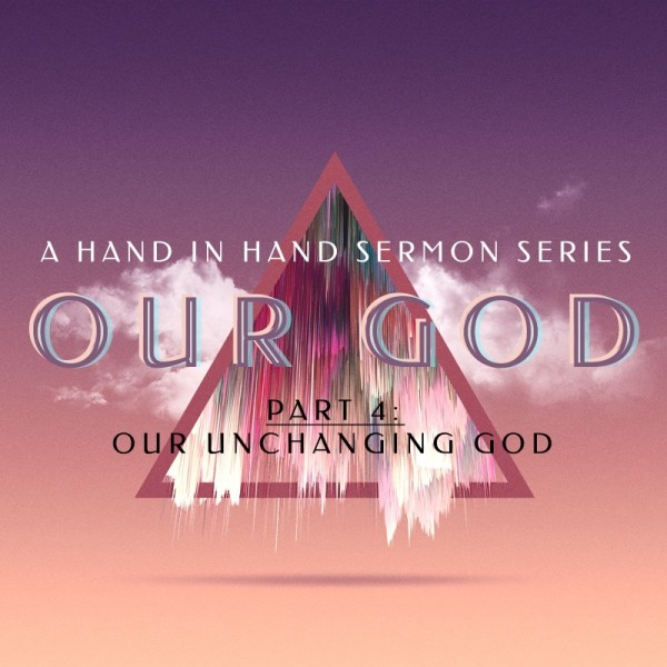 SERMON: Our God, Part 4: Our Unchanging God