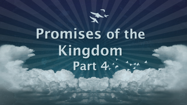 Promises of the Kingdom, part 4