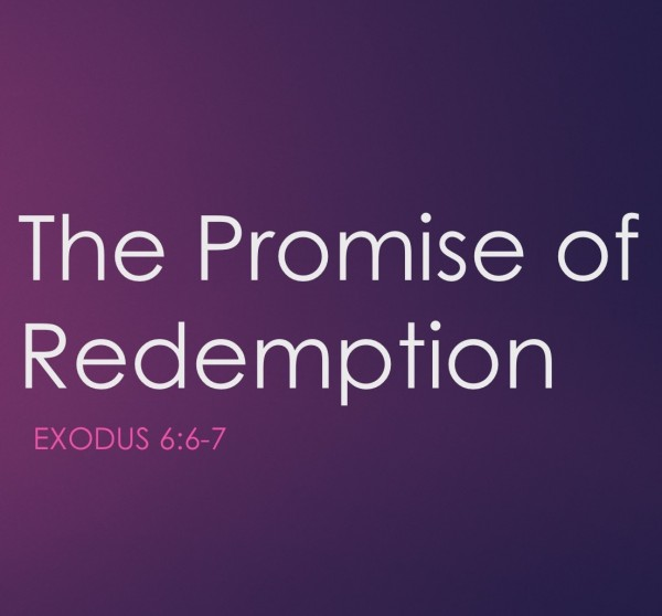 #40 The Promise of Redemption, Exodus 6.6-7