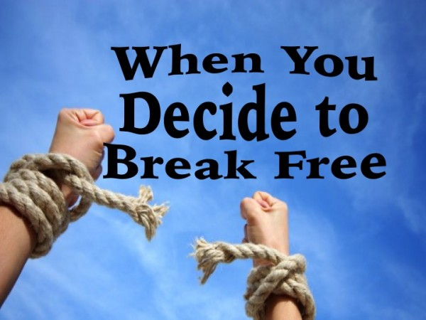 When You Decide To Break Free