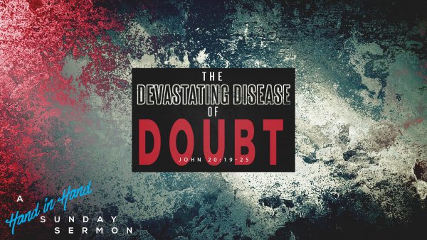 SERMON: The Devastating Disease of Doubt