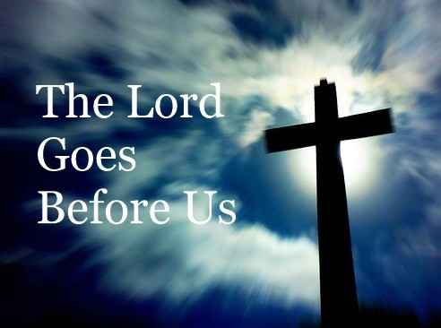 the-lord-goes-before-usThe Lord Goes Before Us