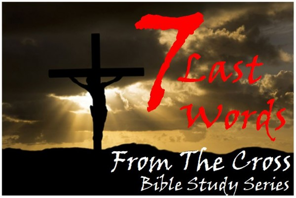 bible-study-seven-last-words-from-the-cross-3-comfortBIBLE STUDY - Seven Last Words From The Cross 3 - Comfort