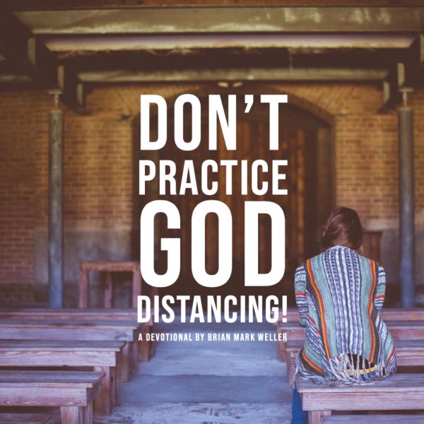 dont-practice-god-distancingDon't Practice God Distancing