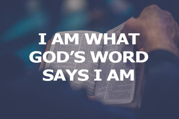 I Am What God's Word Says I Am