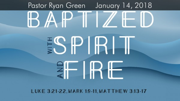 January 14, 2018 ~ Baptized with Spirit & Fire