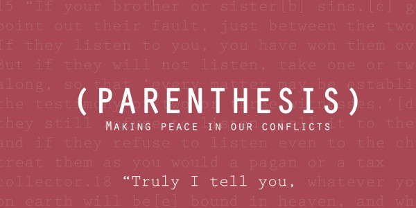 (PARENTHESIS): Making Peace in our Conflicts