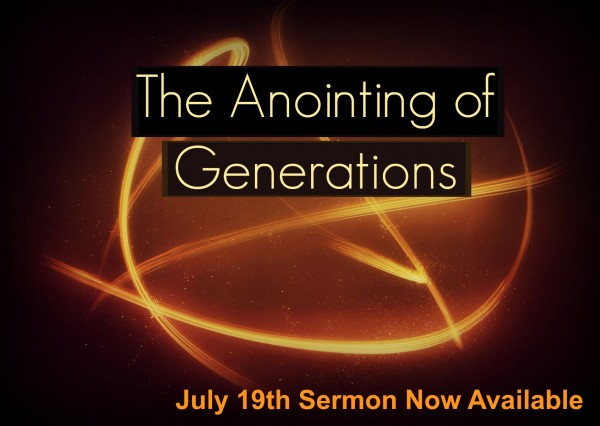 the-anointing-of-generations-july-19th-2015The Anointing of Generations - July 19th 2015