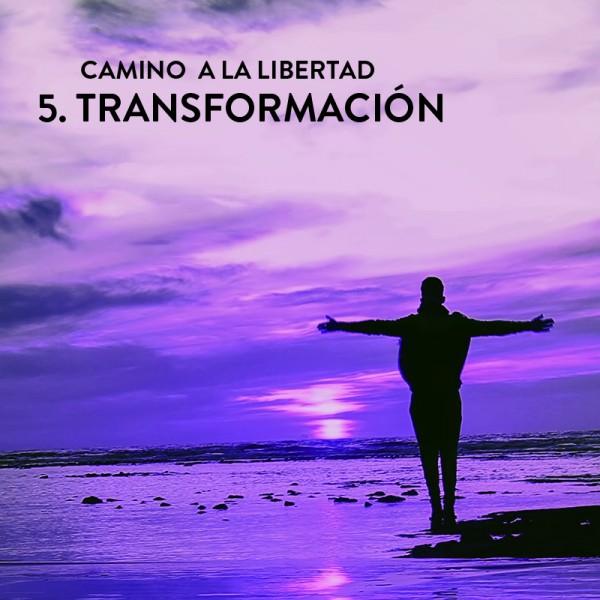 Camino a la Libertad Paso 5: Transformación