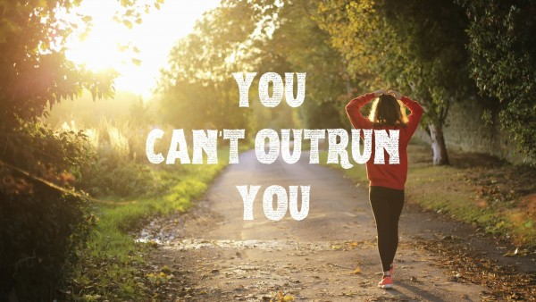 you-cant-outrun-youYou Can't Outrun You