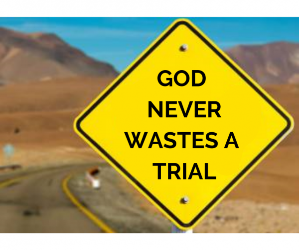 God Never Wastes a Trial