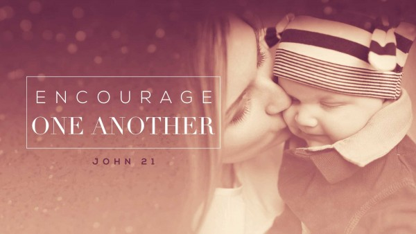 encourage-one-another-encourage-a-motherEncourage One Another, Encourage A Mother