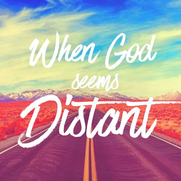 when-god-seems-distantWhen God Seems Distant