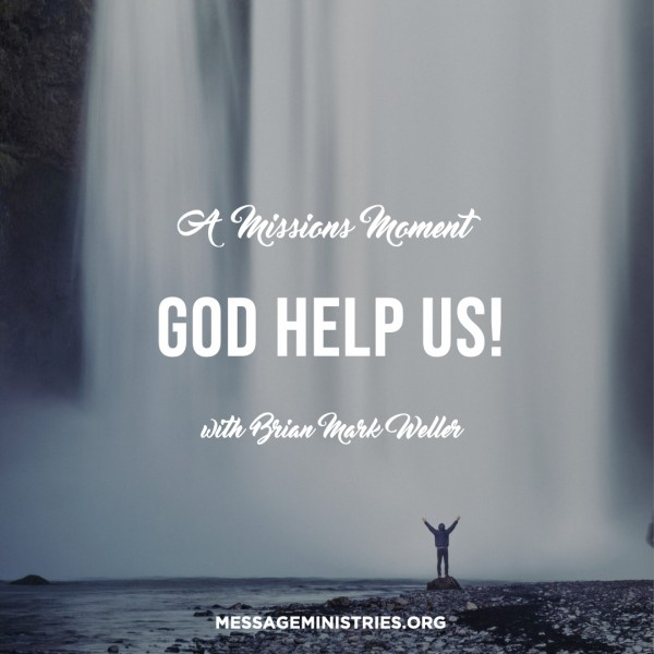 #8 A Missions Moment - God Help Us