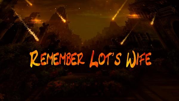 remember-lots-wife-luke-17-vs-32Remember Lots wife. Luke 17 vs 32