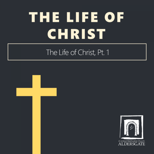 the-life-of-christ-part-1The Life of Christ, Part 1