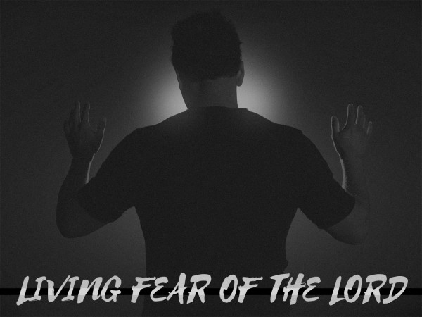 Living Fear of the Lord-Apr 9th, 2017