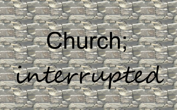 Church, Interrupted