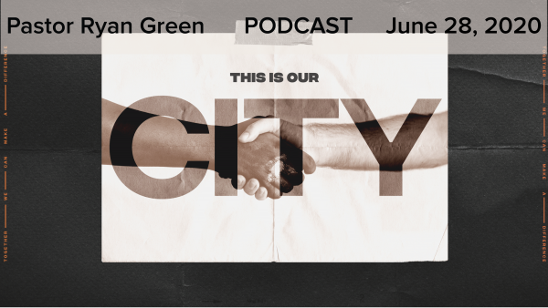june-28-2020-this-is-our-cityJune 28, 2020 ~ This is Our City