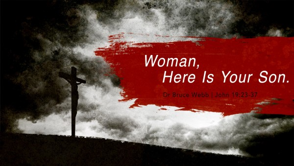 Woman, Here Is Your Son | Dr. Bruce Webb