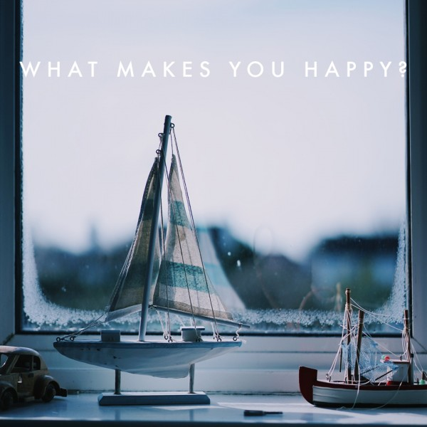 what-makes-you-happyWhat Makes you Happy?