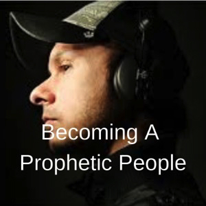 becoming-a-prophetic-people-saying-what-god-is-doing-sayingBecoming A Prophetic People - Saying What God Is Doing & Saying
