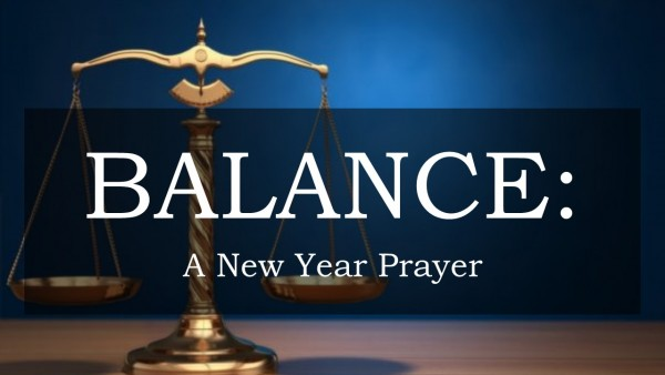 balance-a-new-year-prayerBalance: A New Year Prayer