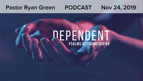 Dependent: Psalms of Thanksgiving - Part 3