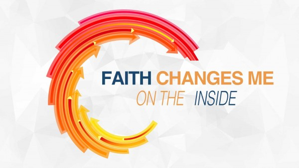 Faith Changes Me on the Inside