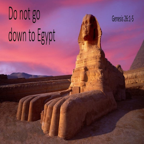 #21 Do not go down to Egypt, Genesis 26