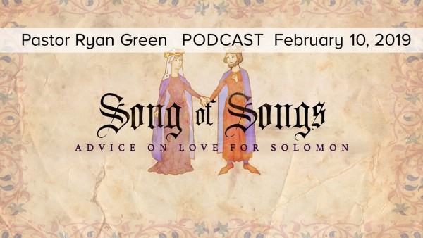 Feburary 10, 2019 - SONG OF SONGS: ADVICE ON LOVE FROM SOLOMON, Part 2