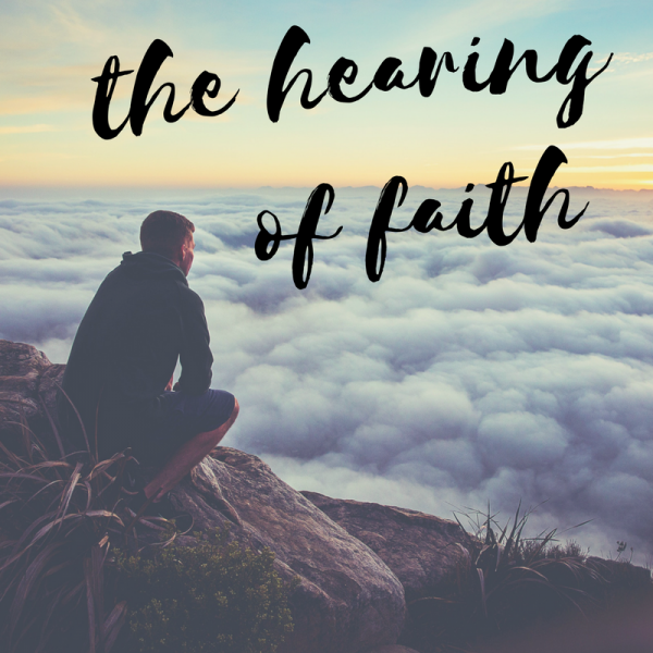 The Hearing of Faith- July 16th, 2017