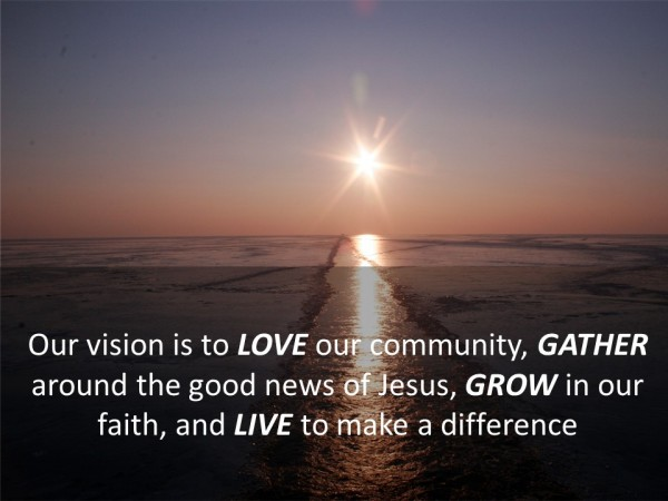 Our vision is to GATHER around the good news of Jesus