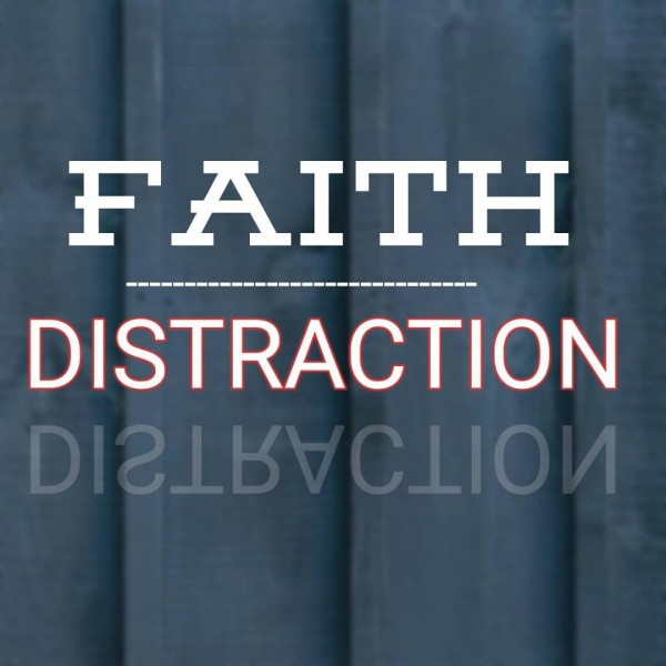 faith-over-distractionFaith Over Distraction