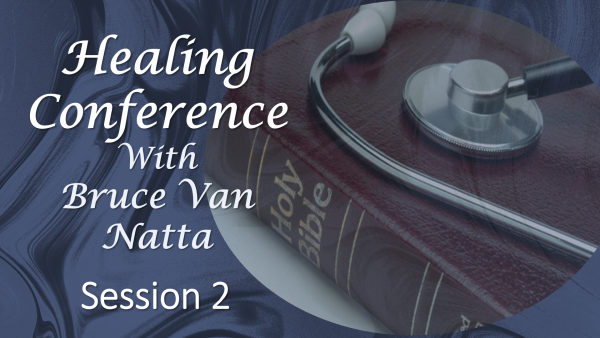 Healing Conference by  Bruce Van Natta, part 2