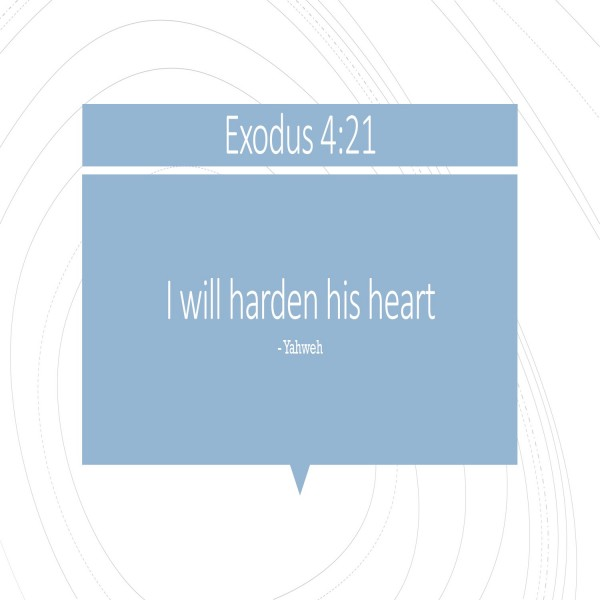 #39 I will harden his heart, Exodus 4.21