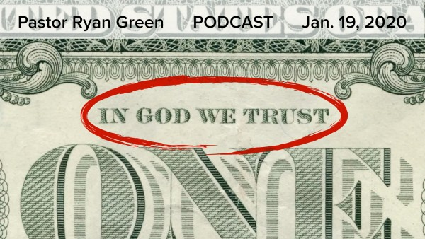 January 19, 2020 - In God We Trust - Part 3