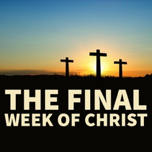 The Final Week of Christ-Episode 4