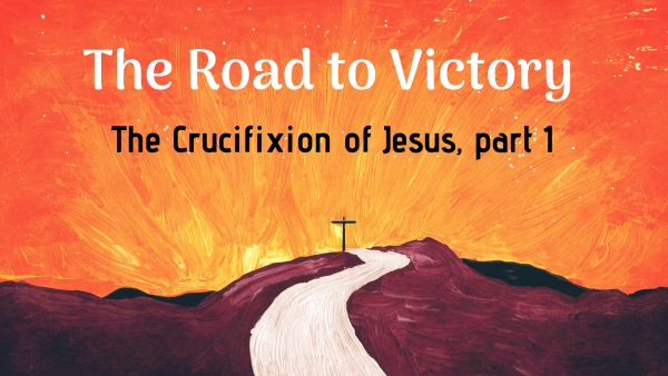 The Crucifixion of Jesus, part 1
