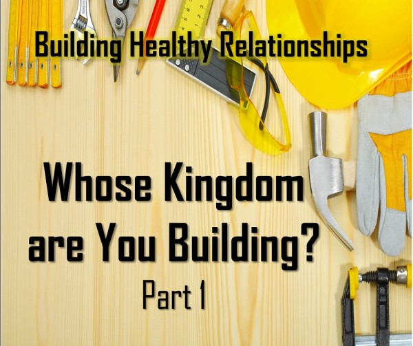 LOC Radio BUILDING HEALTHY RELATIONSHIPS -  WHOSE KINGDOM ARE YOU BUILDING PART 1
