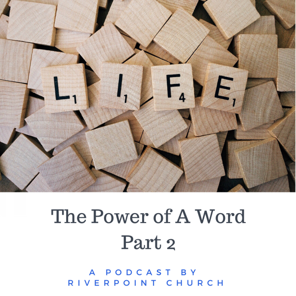 The Power of A Word  - Part Two
