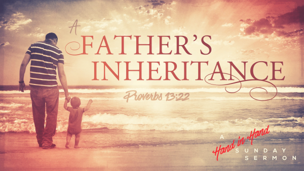 sermon-a-fathers-inheritanceSERMON: A Father's Inheritance