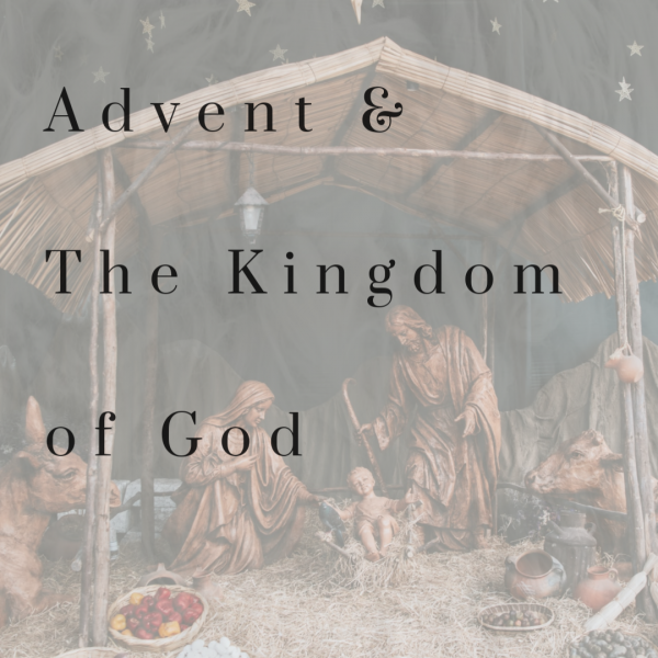advent-and-the-kingdom-of-god-december-8th-2019Advent and the Kingdom of God- December 8th, 2019