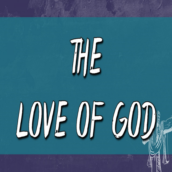 the-love-of-god-easter-2019The Love of God (Easter 2019)